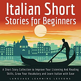 Italian Short Stories for Beginners     A Short Story Collection to Improve Your Listening and Reading Skills, Grow Your Vocabulary and Learn Italian with Ease              By:                                                                                                                                 Language Learning Lessons                               Narrated by:                                                                                                                                 Edoardo Camponeschi                      Length: 4 hrs and 24 mins     2 ratings     Overall 5.0