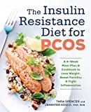 The Insulin Resistance Diet for PCOS: A 4-Week Meal Plan and Cookbook to Lose Weight, Boost Fertility, and Fight Inflammation