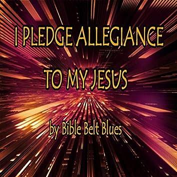 I Pledge Allegiance to My Jesus