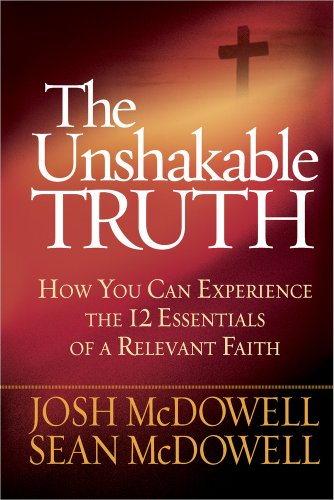 Unshakable Truth, The: How You Can Experience the 12 Essentials of a Relevant Faith