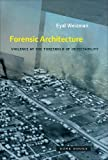 Weizman, E: Forensic Architecture: Violence at the Threshold of Detectability (Zone Books) - Eyal Weizman