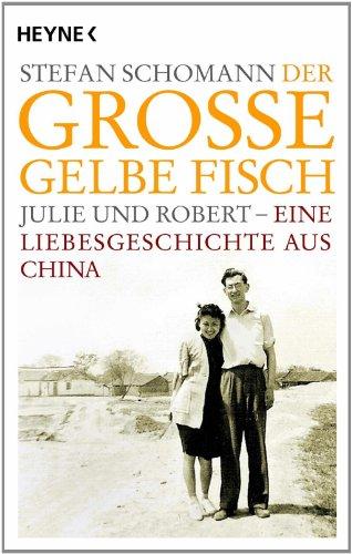 Der große gelbe Fisch: Julie und Robert - Eine Liebesgeschichte aus China