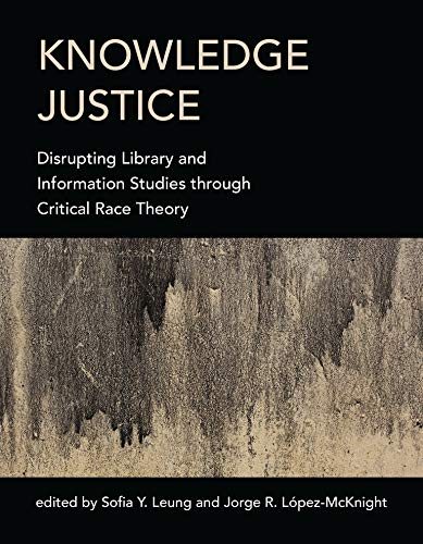 Compare Textbook Prices for Knowledge Justice: Disrupting Library and Information Studies through Critical Race Theory  ISBN 9780262043502 by Leung, Sofia Y.,Lopez-McKnight, Jorge R.