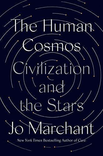 Compare Textbook Prices for The Human Cosmos: Civilization and the Stars  ISBN 9780593183014 by Marchant, Jo