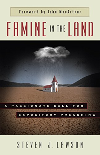 Famine in the Land: A Passionate Call for Expository Preaching