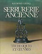 SERRURERIE ANCIENNE - TECHNIQUES ET OEUVRES de Lecoq Raymond