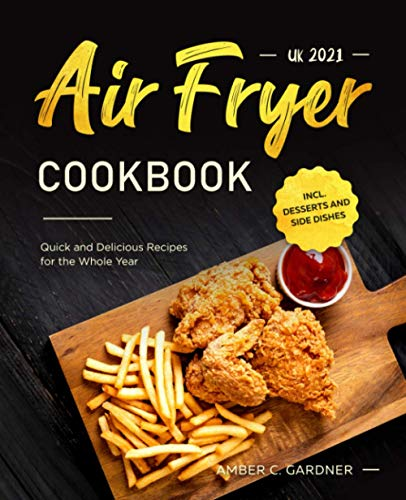 An image of the Air Fryer Cookbook UK 2021: Quick and Delicious Recipes for the Whole Year incl. Desserts and Side Dishes