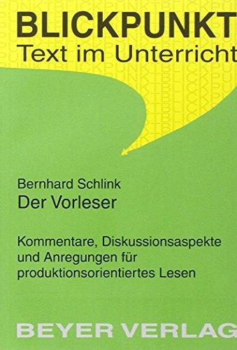 Bernhard Schlink 'Der Vorleser': Kommentare, Diskussionsaspekte und Anregungen für produktionsorientiertes Lesen.