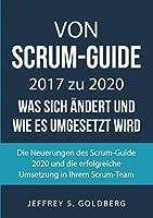 Von Scrum-Guide 2017 zu 2020 - was sich aendert und wie es umgesetzt wird: Die Neuerungen des Scrum-Guide 2020 und die erfolgreiche Umsetzung in Ihrem Scrum-Team