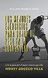 Los mejores ejercicios para bajar de peso en la cuarentena : 2021 ¡por un nuevo exito! (Spanish Edition)