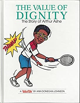 The value of dignity  The story of Arthur Ashe  Value tales series