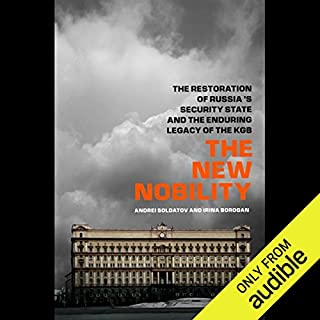 The New Nobility      The Restoration of Russia's Security State and the Enduring Legacy of the KGB              By:                                                                                                                                 Andrei Soldatov,                                                                                        Irina Borogin                               Narrated by:                                                                                                                                 Christian Rummel                      Length: 7 hrs and 20 mins     16 ratings     Overall 3.4