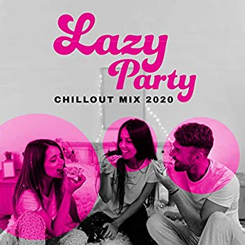 Lazy Party Chillout Mix 2020 – Rest & Relax, Chill Out 2020, Lounge Music, Stress Relief, Deep Chillax