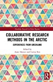 Collaborative Research Methods in the Arctic: Experiences from Greenland (Routledge Research in Polar Regions)