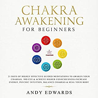 Chakra Awakening     21 Days of Highly Effective Guided Meditations to Awaken Your Chakras, 3rd Eye and Achieve Higher Consciousness - Increase Energy, Psychic Intuition, Balance Chakras and Heal Your Body              By:                                                                                                                                 Andy Edwards                               Narrated by:                                                                                                                                 Kendra Lords                      Length: 4 hrs and 10 mins     Not rated yet     Overall 0.0