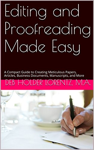 Editing and Proofreading Made Easy: A Compact Guide to Creating Meticulous Papers, Articles, Business Documents, Manuscripts, and More (English Edition)