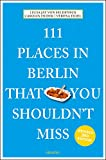 111 Places in Berlin That You Shouldn't Miss: Travel Guide