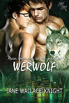 Mein Ehemann ist ein grantiger Werwolf (Mein Boss ist ein grantiger Werwolf 3) (German Edition) by [Jane Wallace-Knight, Sinfully Sweet Designs, Betti Gefecht]