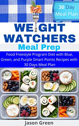 Weight Watchers Meal Prep: Food Freestyle Program Diet with Blue, Green, and Purple Smart Points Recipes with 30 Days Meal Plan (English Edition)