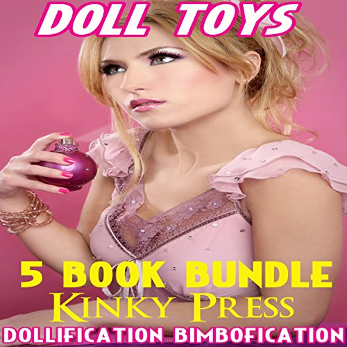 Doll Toys: 5 Book Bundle of Dollification Bimbofication Taboo Fetish audiobook cover art