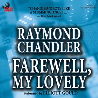 Farewell, My Lovely                   By:                                                                                                                                 Raymond Chandler                               Narrated by:                                                                                                                                 Elliott Gould                      Length: 7 hrs and 23 mins     188 ratings     Overall 3.8