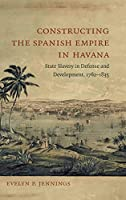 Constructing the Spanish Empire in Havana: State Slavery in Defense and Development, 1762-1835
