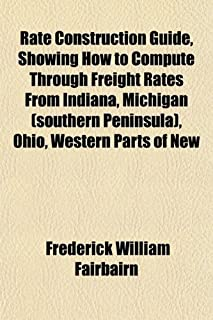 Rate Construction Guide, Showing How to Compute Through Freight Rates from Indiana, Michigan (Southern Peninsula), Ohio, W...