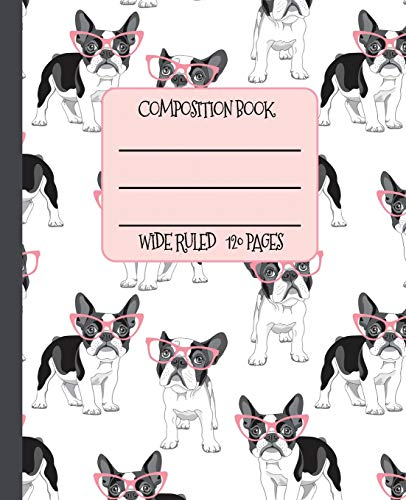 Wide Ruled Composition Book: The cutest Frenchies with pink cat eye glasses will help keep you smiling at school, work, or home while you keep your ... Bulldogs! (French Bulldog Lovers Series)