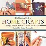 The Complete Book of Home Crafts: Projects for Adventurous Beginners