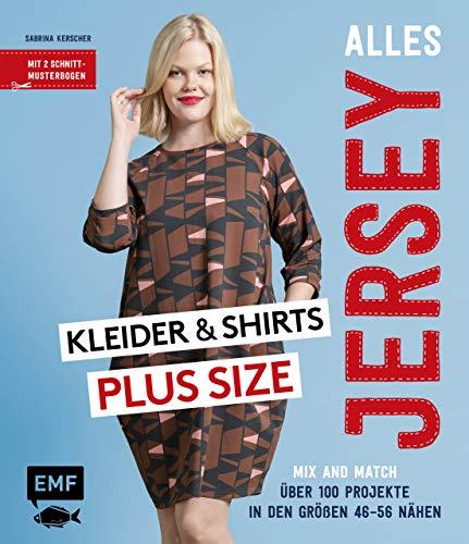 Alles Jersey – Kleider nähen Plus Size: Alle Modelle in Größe 46–56 – Mit 2 Schnittmusterbogen
