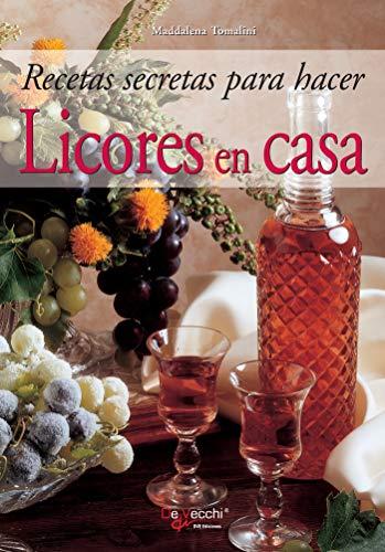 Recetas secretas para hacer licores en casa (Spanish Edition)
