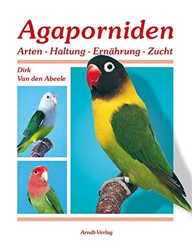 Agaporniden 1: Band: 1 Arten-Haltung-Ernährung-Zucht