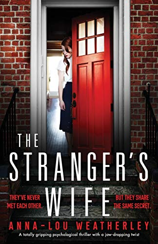 Compare Textbook Prices for The Stranger's Wife: A totally gripping psychological thriller with a jaw-dropping twist  ISBN 9781838882181 by Weatherley, Anna-Lou