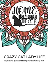 Crazy Cat Lady Life Inspirational Quotes and Sayings Mandala Coloring Book: Fun Creative and Relaxing Color Book for Pet O...