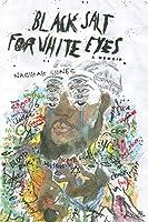 Black Salt for White Eyes: A Memoir