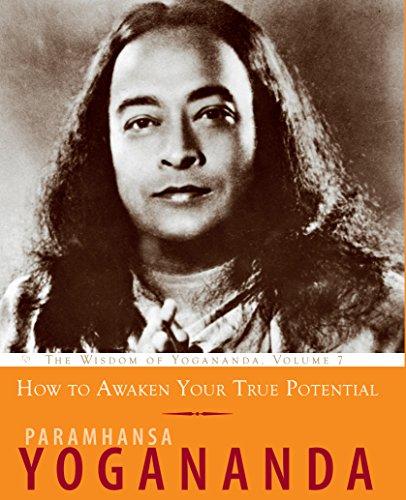 How to Awaken Your True Potential: The Wisdom of Yogananda, Volume 7 (English Edition)