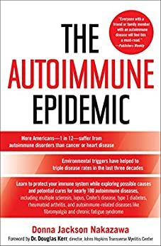 The Autoimmune Epidemic: Bodies Gone Haywire in a World Out of Balance--and the Cutting-Edge Science that Promises Hope by [Donna Jackson Nakazawa, Douglas Kerr]