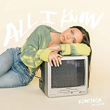 All I Know (feat. Caye)