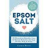 EPSOM SALT: 50 Miraculous Benefits, Uses & Natural Remedies for Your Health, Body & Home. (Home Remedies, DIY Recipes, Pain Relief, Detox, Natural Beauty, Gardening, Weight Loss) (English Edition)