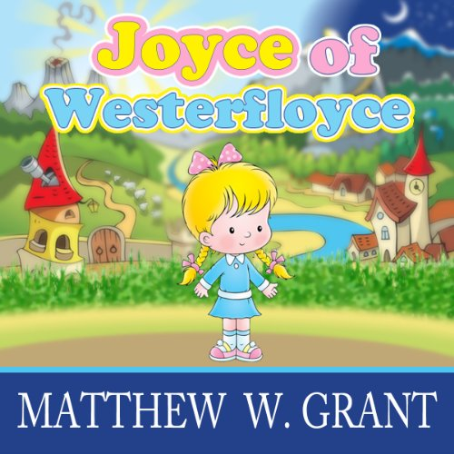 Joyce of Westerfloyce     The Story of the Tiny Little Girl with the Tiny Little Voice              By:                                                                                                                                 Matthew W. Grant                               Narrated by:                                                                                                                                 Mary Catherine Jones                      Length: 30 mins     2 ratings     Overall 5.0