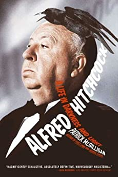 Alfred Hitchcock: A Life in Darkness and Light by [Patrick  McGilligan]