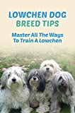Lowchen Dog Breed Tips: Master All The Ways To Train A Lowchen: Training A Young Lowchen (English Edition)