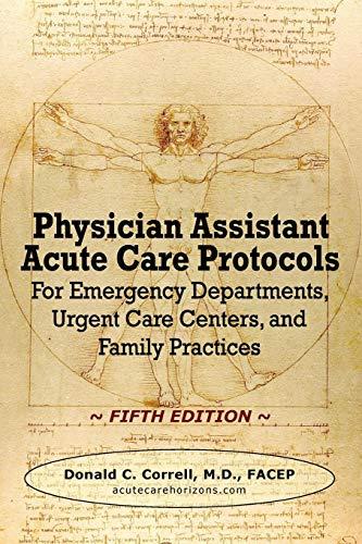 Compare Textbook Prices for Physician Assistant Acute Care Protocols - FIFTH EDITION: For Emergency Departments, Urgent Care Centers, and Family Practices  ISBN 9781733157513 by Correll, Donald C.