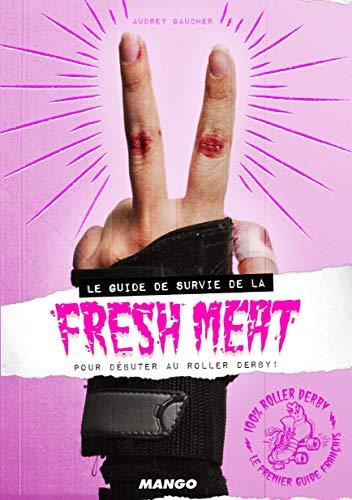 Le guide de survie de la fresh meat pour débuter au roller derby PDF Books