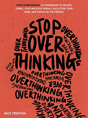 Stop Overthinking: 23 Techniques to Relieve Stress, Stop Negative Spirals, Declutter Your Mind, and Focus on the Present (Mental and Emotional Abundance Book 1) (English Edition)