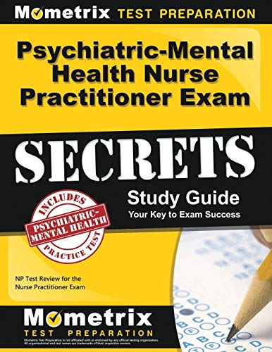 Psychiatric-Mental Health Nurse Practitioner Exam Secrets Study Guide: NP Test Review for the Nurse