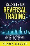 Secrets On Reversal Trading: Master Reversal Techniques In Less Than 3 days