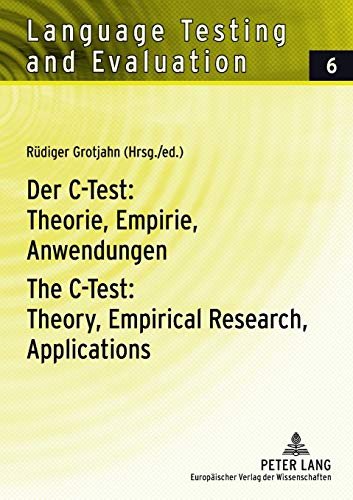 Der C-Test: Theorie, Empirie, Anwendungen- The C-Test: Theory, Empirical Research, Applications: Theorie, Empirie, Anwendungen Theory, Empirical ... (Language Testing and Evaluation, Band 6)