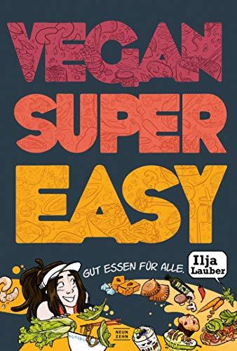 Vegan Super Easy: Gut essen für alle