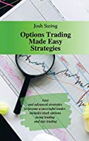 Options Trading Made Easy Strategies: Easy and advanced strategies to become a successful trader. Includes stock options, swing trading and day trading